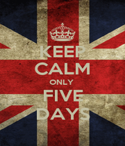 KEEP CALM ONLY  FIVE DAYS - Personalised Poster A1 size