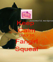 Keep  Calm ONLY TO Fangirl Squeal - Personalised Poster A1 size