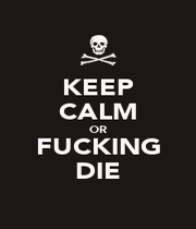 KEEP CALM OR FUCKING DIE - Personalised Poster A1 size