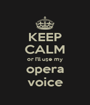 KEEP CALM or I'll use my opera voice - Personalised Poster A4 size