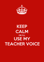 KEEP CALM OR I'LL USE MY TEACHER VOICE - Personalised Poster A4 size