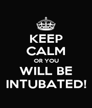 KEEP CALM OR YOU WILL BE INTUBATED! - Personalised Poster A4 size