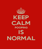 KEEP CALM POOPING IS NORMAL - Personalised Poster A1 size