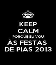 KEEP CALM PORQUE EU VOU ÀS FESTAS  DE PIAS 2013 - Personalised Poster A1 size