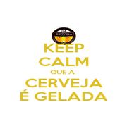 KEEP CALM QUE A  CERVEJA É GELADA - Personalised Poster A1 size