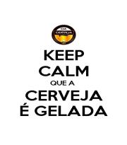 KEEP CALM QUE A  CERVEJA É GELADA - Personalised Poster A4 size