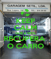 KEEP CALM QUE A SETIL RECUPERA  O CARRO - Personalised Poster A1 size
