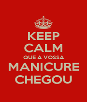 KEEP CALM QUE A VOSSA MANICURE CHEGOU - Personalised Poster A4 size