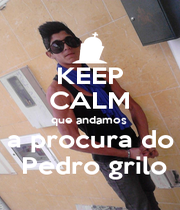 KEEP CALM que andamos  a procura do  Pedro grilo - Personalised Poster A1 size