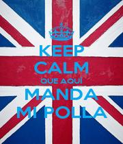 KEEP CALM QUE AQUÍ MANDA MI POLLA - Personalised Poster A1 size