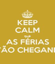 KEEP CALM que AS FÉRIAS ESTÃO CHEGANDO! - Personalised Poster A1 size