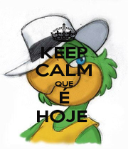 KEEP CALM QUE É HOJE  - Personalised Poster A1 size