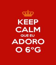 KEEP CALM QUE EU  ADORO O 6ºG - Personalised Poster A4 size