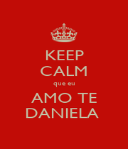 KEEP CALM que eu AMO TE DANIELA  - Personalised Poster A1 size