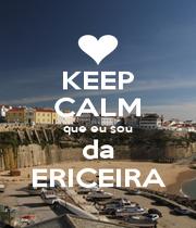 KEEP CALM que eu sou da ERICEIRA - Personalised Poster A1 size