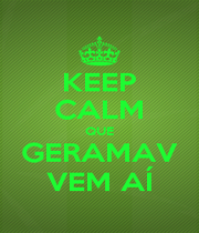 KEEP CALM QUE GERAMAV VEM AÍ - Personalised Poster A1 size