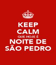 KEEP CALM QUE HOJE É NOITE DE SÃO PEDRO - Personalised Poster A1 size