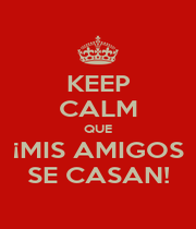 KEEP CALM QUE ¡MIS AMIGOS SE CASAN! - Personalised Poster A4 size