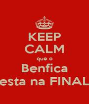 KEEP CALM que o Benfica esta na FINAL - Personalised Poster A1 size