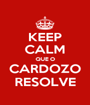 KEEP CALM QUE O CARDOZO RESOLVE - Personalised Poster A1 size
