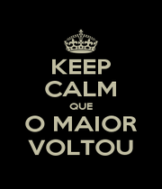 KEEP CALM QUE O MAIOR VOLTOU - Personalised Poster A1 size