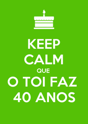 KEEP CALM QUE  O TOI FAZ  40 ANOS - Personalised Poster A4 size
