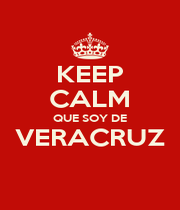 KEEP CALM QUE SOY DE VERACRUZ  - Personalised Poster A4 size