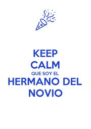 KEEP CALM QUE SOY EL HERMANO DEL NOVIO - Personalised Poster A1 size