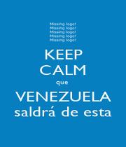 KEEP CALM que  VENEZUELA saldrá de esta - Personalised Poster A1 size