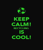 KEEP CALM! RECYCLING  IS COOL! - Personalised Poster A1 size