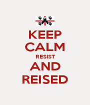 KEEP CALM RESIST AND REISED - Personalised Poster A1 size