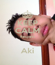 KEEP CALM Respect  Aki - Personalised Poster A1 size