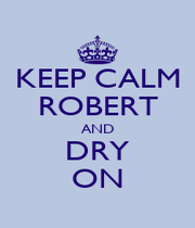 KEEP CALM ROBERT AND DRY ON - Personalised Poster A4 size