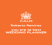 KEEP CALM Roberto Ramírez you are te best WEDDING PLANNER - Personalised Poster A4 size