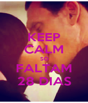 KEEP CALM SÓ FALTAM 28 DIAS - Personalised Poster A1 size