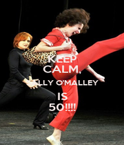 KEEP CALM, SALLY O'MALLEY IS 50!!!! - Personalised Poster A4 size