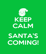 KEEP CALM  SANTA'S COMING! - Personalised Poster A4 size