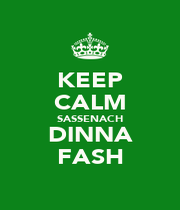 KEEP CALM SASSENACH DINNA FASH - Personalised Poster A4 size