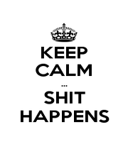 KEEP CALM ... SHIT HAPPENS - Personalised Poster A1 size