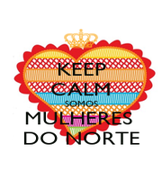KEEP CALM SOMOS MULHERES  DO NORTE - Personalised Poster A1 size