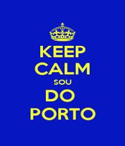 KEEP CALM SOU DO  PORTO - Personalised Poster A1 size