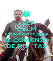 KEEP CALM & TE INVITO A CELEBRAR EL COMIENZO DE MIS ´TAS - Personalised Poster A1 size