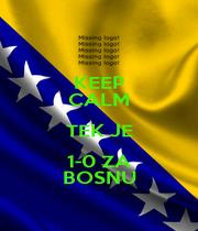 KEEP CALM TEK JE 1-0 ZA BOSNU - Personalised Poster A1 size