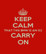 KEEP CALM THAT 745i BMW IS AN 02 CARRY ON - Personalised Poster A1 size