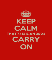 KEEP CALM THAT 745i IS AN 2002 CARRY ON - Personalised Poster A1 size