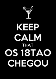 KEEP CALM THAT OS 18TAO CHEGOU - Personalised Poster A4 size