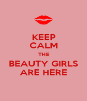 KEEP CALM THE BEAUTY GIRLS ARE HERE - Personalised Poster A4 size