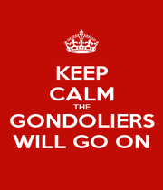 KEEP CALM THE GONDOLIERS WILL GO ON - Personalised Poster A1 size