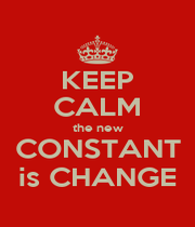 KEEP CALM the new CONSTANT is CHANGE - Personalised Poster A4 size
