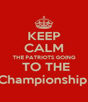 KEEP CALM THE PATRIOTS GOING  TO THE Championship  - Personalised Poster A4 size